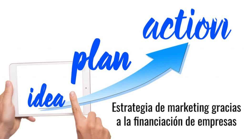 Plan de marketing gracias a la financiación de empresas